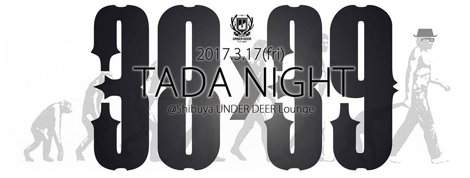 2017.3.17(fri) @渋谷UNDER DEER Lounge TADA NIGHT