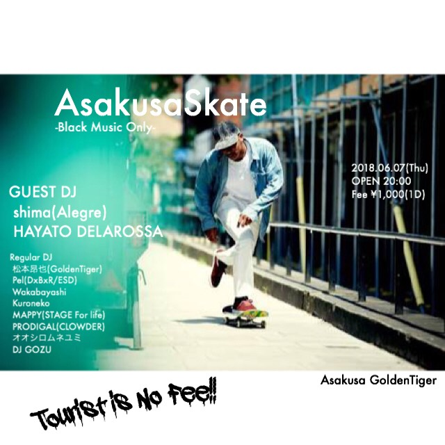 2018.06.07(Thu) Black Music Only!! 「AsakusaSkate」 in 浅草ゴールデンタイガー