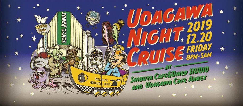 2019.12.20 FRI UDAGAWA NIGHT CRUISE @渋谷宇田川カフェ別館&CAFE DINER  STUDIO