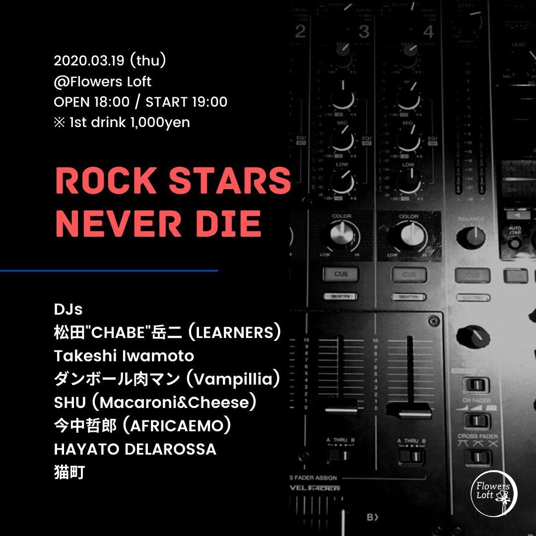 """ROCK STARS NEVER DIE #1""  3/19 (木) @Flowers Loft"